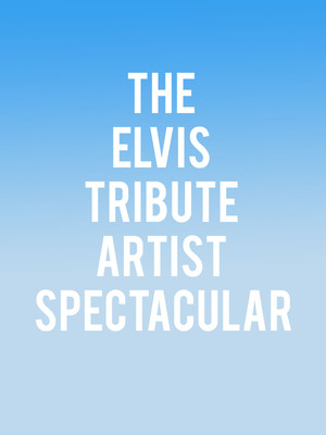 The Elvis Tribute Artist Spectacular Poster