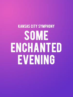Kansas City Symphony - Some Enchanted Evening Poster