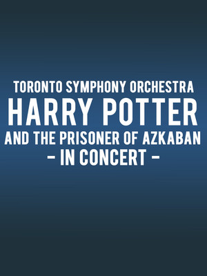 Toronto Symphony Orchestra - Harry Potter and the Prisoner of Azkaban at Sony Centre for the Performing Arts