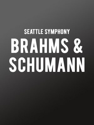 Seattle Symphony - Brahms and Schumann Poster