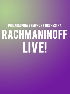 Philadelphia Symphony Orchestra - Rachmaninoff Live! Poster