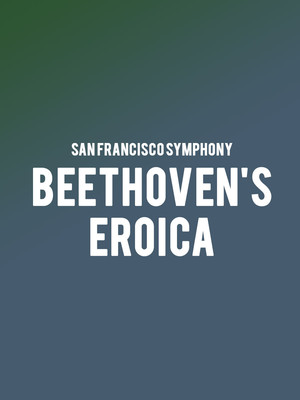 San Francisco Symphony - Beethoven's Eroica Poster
