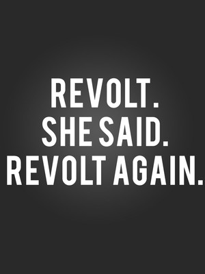 Revolt. She Said. Revolt Again. at CoHo Theater