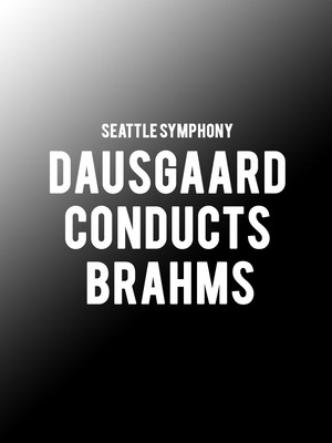 Seattle Symphony - Dausgaard conducts Brahms Poster