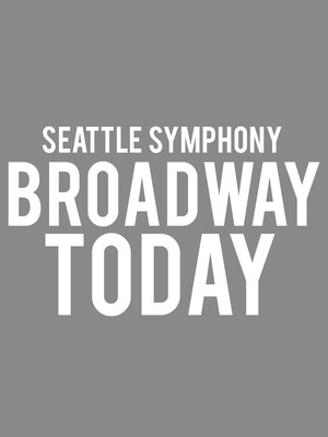 Seattle Symphony - Broadway Today at Benaroya Hall