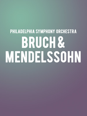 Philadelphia Symphony Orchestra - Bruch & Mendelssohn at Verizon Hall