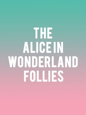 The Alice in Wonderland Follies at Florence Gould Hall