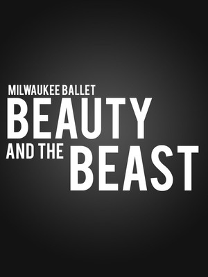 Milwaukee Ballet - Beauty and The Beast at Uihlein Hall