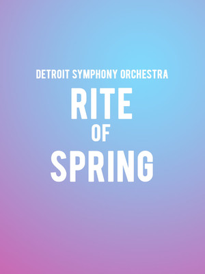 Detroit Symphony Orchestra - Rite of Spring at Detroit Symphony Orchestra Hall