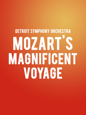 Detroit Symphony Orchestra Mozarts Magnificent Voyage, Detroit Symphony Orchestra Hall, Detroit