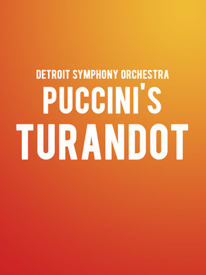 Detroit Symphony Orchestra - Puccini's Turandot Poster