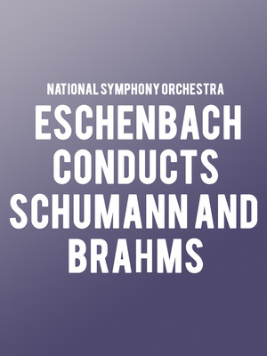 National Symphony Orchestra - Eschenbach conducts Schumann and Brahms Poster