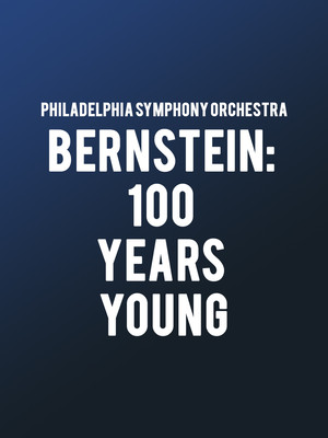Philadelphia Symphony Orchestra - Bernstein: 100 Years Young Poster