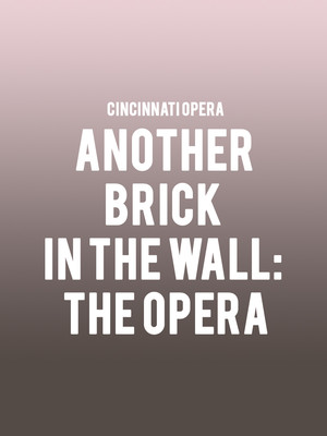 Cincinnati Opera Another Brick in the Wall The Opera, Cincinnati Music Hall, Cincinnati