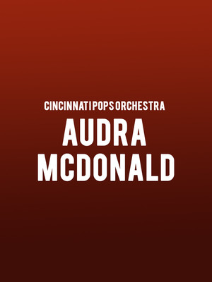 Cincinnati Pops Orchestra - Audra McDonald at Cincinnati Music Hall