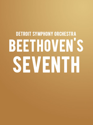 Detroit Symphony Orchestra- Beethoven's Seventh at Detroit Symphony Orchestra Hall