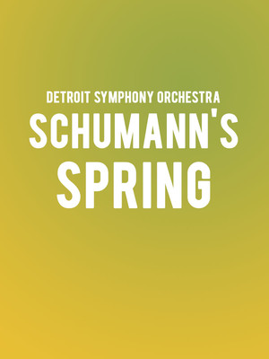Detroit Symphony Orchestra - Schumann's Spring Poster