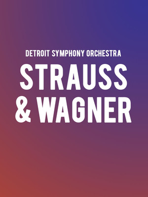 Detroit Symphony Orchestra - Strauss and Wagner Poster