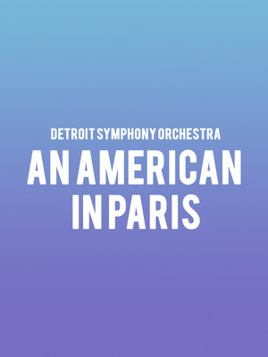 Detroit Symphony Orchestra - An American in Paris at Detroit Symphony Orchestra Hall