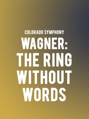 Colorado Symphony - Wagner The Ring without Words Poster