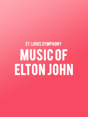 St. Louis Symphony - Music of Elton John at Powell Symphony Hall
