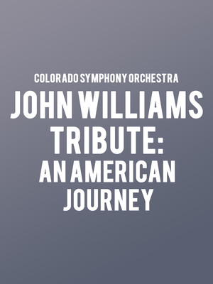 Colorado Symphony Orchestra - John Williams Tribute: An American Journey Poster