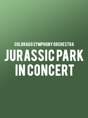 Colorado Symphony Orchestra - Jurassic Park In Concert at Boettcher Concert Hall