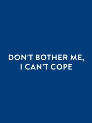 Don't Bother Me, I Can't Cope Poster