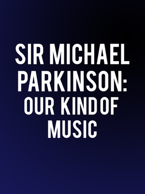 Sir Michael Parkinson: Our Kind of Music Poster