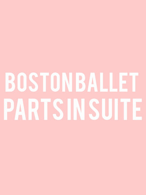 Boston Ballet - Parts in Suite Poster