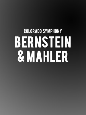 Colorado Symphony Bernstein and Mahler, Boettcher Concert Hall, Denver