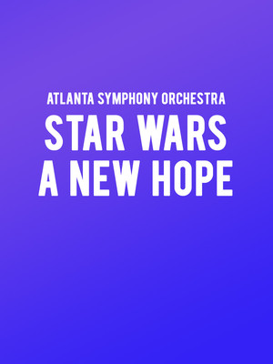 Atlanta Symphony Orchestra - Star Wars A New Hope Poster
