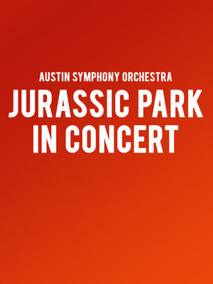 Austin Symphony Orchestra - Jurassic Park in Concert Poster