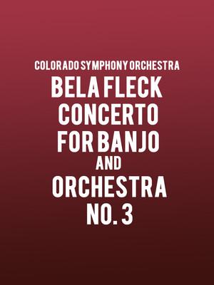 Colorado Symphony Orchestra - Bela Fleck Concerto for Banjo and Orchestra No. 3 Poster