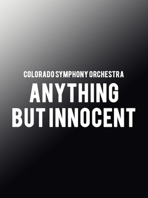 Colorado Symphony Orchestra - Anything But Innocent Poster