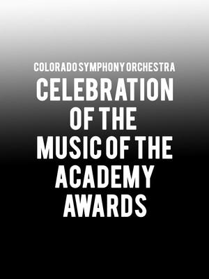 Colorado Symphony Orchestra - Celebration of the Music of the Academy Awards Ceremony Poster