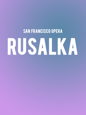 San Francisco Opera Rusalka, War Memorial Opera House, San Francisco