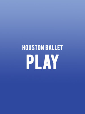 Houston Ballet - Play Poster