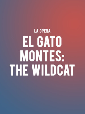 LA Opera El Gato Montes The Wildcat, Dorothy Chandler Pavilion, Los Angeles