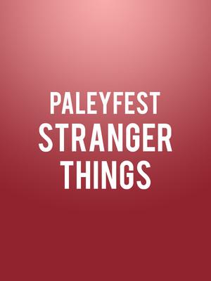 Paleyfest - Stranger Things Poster