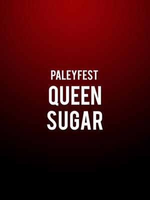 Paleyfest - Queen Sugar Poster