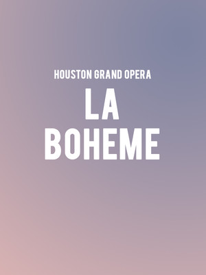 Houston Grand Opera - La Boheme at Brown Theater
