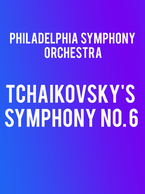 Philadelphia Symphony Orchestra - Tchaikovskys Symphony No. 6 Poster