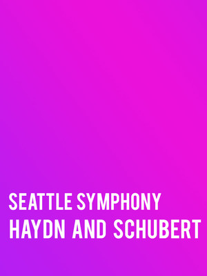Seattle Symphony - Haydn and Schubert Poster