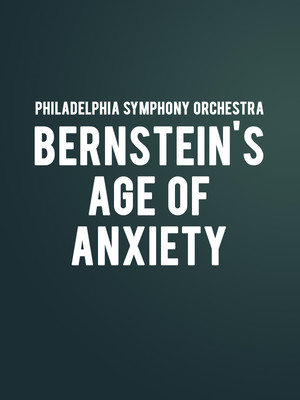 Philadelphia Symphony Orchestra - Bernstein's Age of Anxiety at Verizon Hall