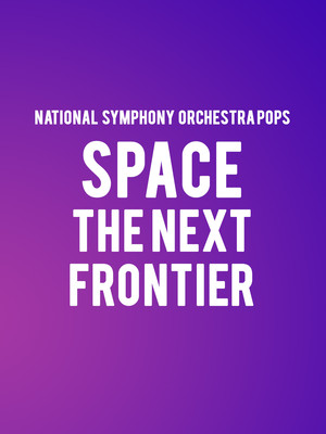 National Symphony Orchestra Pops Space the Next Frontier, Kennedy Center Concert Hall, Washington