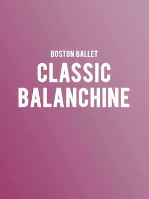 Boston Ballet - Classic Balanchine Poster