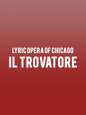 Lyric Opera of Chicago - Il Trovatore Poster