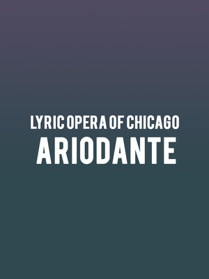 Lyric Opera of Chicago - Ariodante Poster