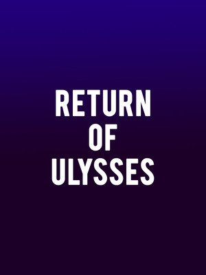 Return of Ulysses at Winter Garden Theatre